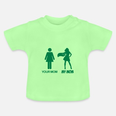 Your Your Mom - My Mom - Meine Mama - Deine Mama - Baby T-shirt