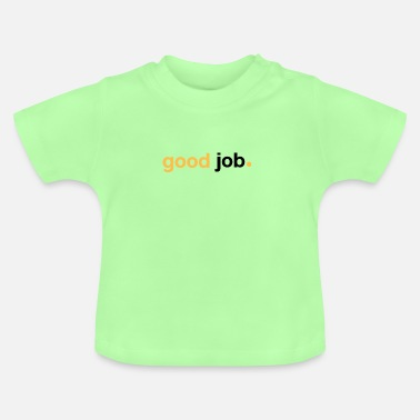 Job Good Job - T-shirt Bébé