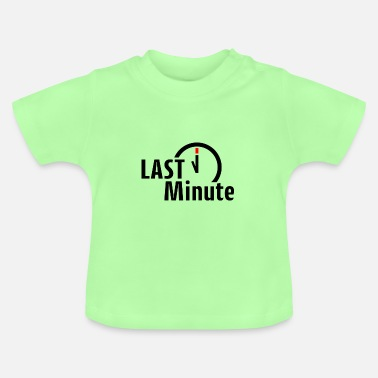 Last Minute At the last minute - Baby T-Shirt