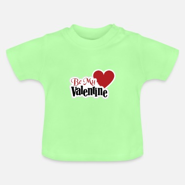 Be My Valentine Be my Valentine - Baby T-Shirt
