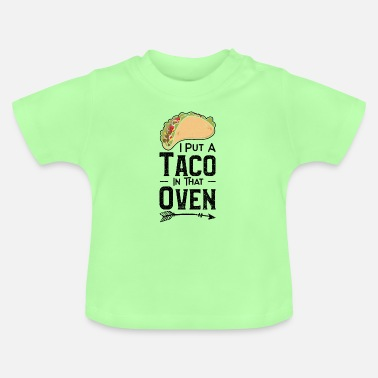 Inspiration I Put A Taco In That Oven - Taco Mexican essence - Baby T-Shirt
