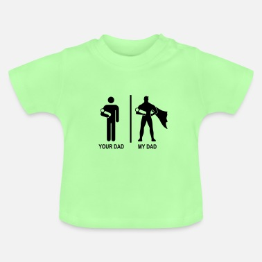 My Dad your dad, my dad - Camiseta bebé