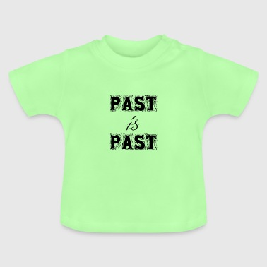 Paste Past is Past - Baby T-Shirt
