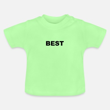 The Best BEST I Only for the best of the best - Baby T-Shirt