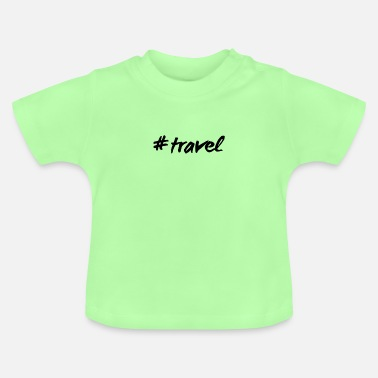 Travel #travel - Baby T-shirt