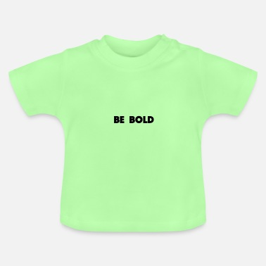 Bold be bold - Baby T-Shirt
