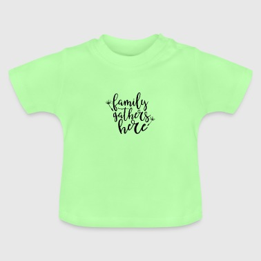 FAMILY GATHERS HERE - Baby T-Shirt