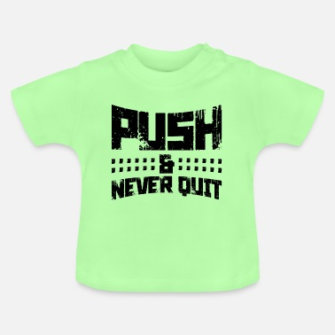 Workout Push Never Quit - Baby T-Shirt