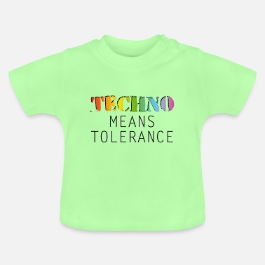 Basser Techno means tolerance - Baby T-Shirt