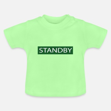 Standby Standby - Baby T-Shirt