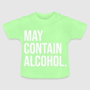 May contain Alcohol - Baby T-Shirt