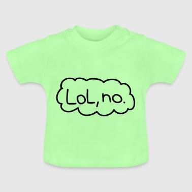 lol, no. - Baby T-Shirt