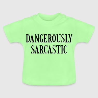 Dangerously sarcastic - Baby T-Shirt