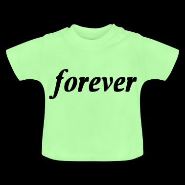 forever - Baby T-Shirt