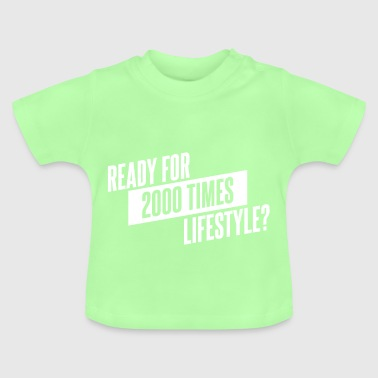 READY FOR 2000 TIMES LIFESTYLE - Baby T-Shirt