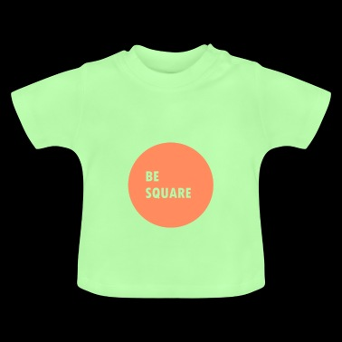 Be square - Baby T-Shirt