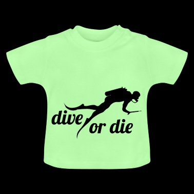 Divers dive dive or the diving gift - Baby T-Shirt