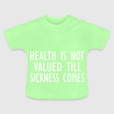 health is not valued - Baby T-Shirt