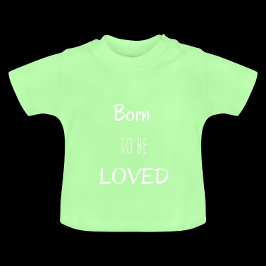 Born To Be Loved - Baby-T-shirt