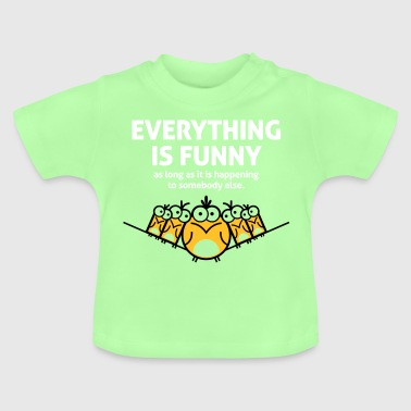 Everything Is Funny As Long As It Happens To Other - Baby T-Shirt