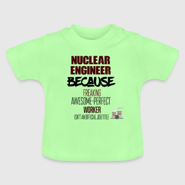 Nuclear engineer - Baby T-Shirt