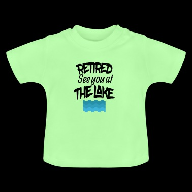 Retired lake you at the lake - Baby T-Shirt