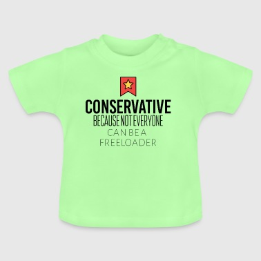 Conservative because not everyone is freeloader - Baby T-Shirt