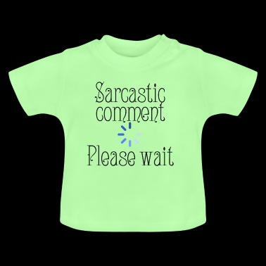 Sarcastic comment - Baby T-Shirt