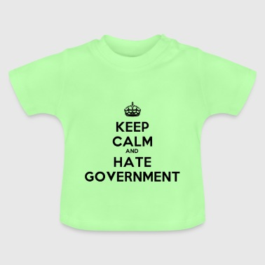 Keep Calm And Hate Government - Baby T-Shirt
