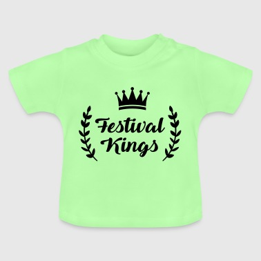 Festival Kings - King - Party - Festivals - Baby T-Shirt