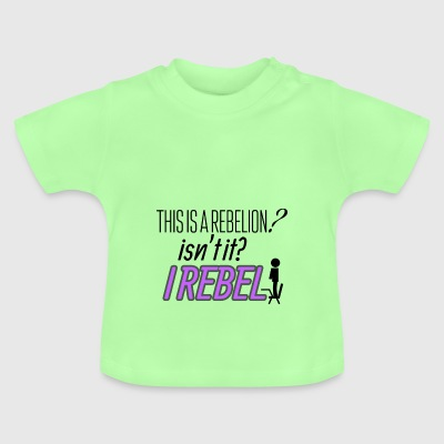 This is a rebelion? I rebel - Baby T-Shirt