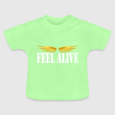 feel alive alive - Baby T-Shirt