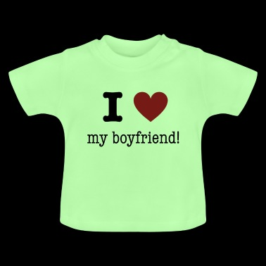I love my boyfriend! I love my boyfriend! - Baby T-Shirt
