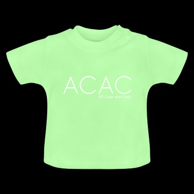 ACAC - All Cops are Cops white - Baby T-Shirt