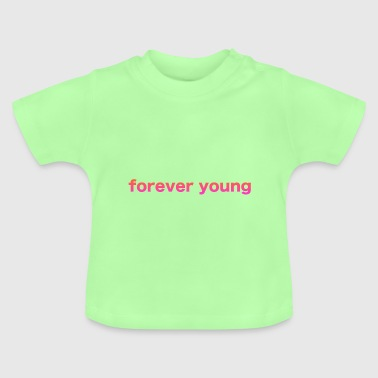 forever young - Baby T-Shirt