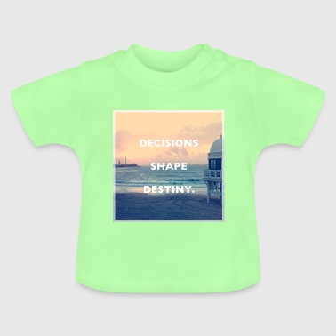 Decisions Shape Destiny - Baby T-Shirt