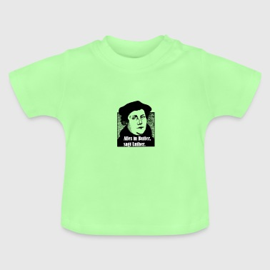 Everything in butter, says Luther - Baby T-Shirt
