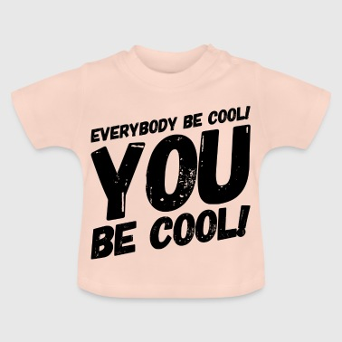 everybody be cool #1 Kult-Zitat - Baby T-Shirt