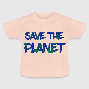 Save the Planet - Save the Earth - Baby T-Shirt