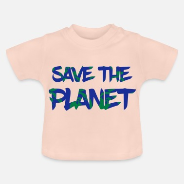 Save The Planet Save the Planet - Save the Earth - Baby T-Shirt
