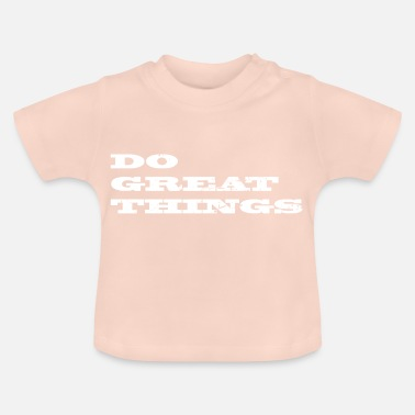 great things - Baby T-Shirt