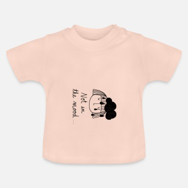Mood Not in the mood - Baby T-Shirt