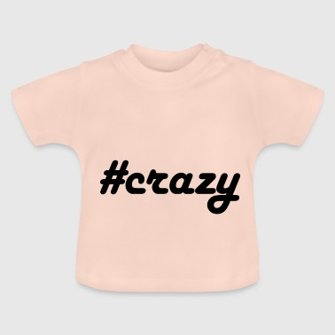#crazy - Baby T-Shirt