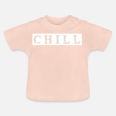 Chiller chill chill chill-out - T-shirt Bébé