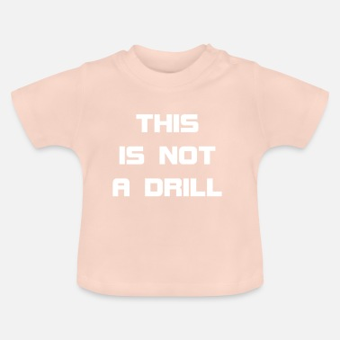 Drill This Is Not A Drill - Baby T-Shirt
