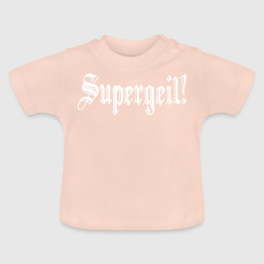 SUPERGEIL! - Baby T-Shirt