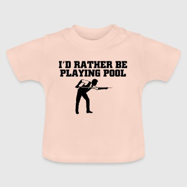 Id rather be playing pool - Baby T-Shirt