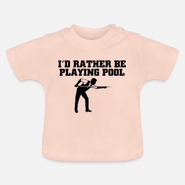 Pool Id rather be playing pool - Baby T-Shirt