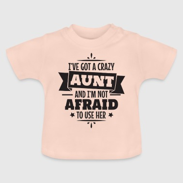 I have a crazy aunt godmother gift - Baby T-Shirt