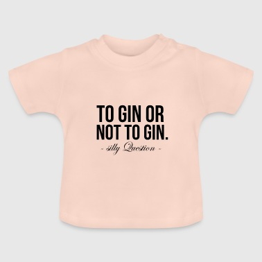 to Gin or not to Gin saying gift - Baby T-Shirt